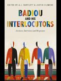 Badiou and His Interlocutors: Lectures, Interviews and Responses