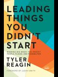 Leading Things You Didn't Start: Winning Big When You Inherit People, Places, and Possibilities