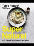 Supernatural: 100 Easy Plant-Based Recipes