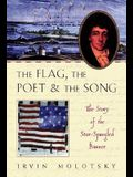 The Flag, the Poet and the Song: The Story of the Star-Spangled Banner