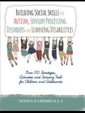 Building Social Skills for Autism, Sensory Processing Disorders and Learning Disabilities: Over 105 Strategies, Activities and Sensory Tools for Child