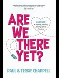 Are We There Yet?: Marriage?a Perfect Journey for Imperfect Couples