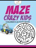 Maze Crazy Kids: Children's Activity Book