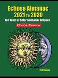 Eclipse Almanac 2021 to 2030 - Color Edition