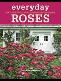 Everyday Roses: How to Grow Knock Out(r) and Other Easy-Care Garden Roses