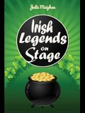 Irish Legends on Stage: A collection of plays based on famous Irish legends
