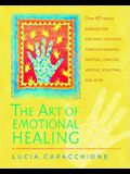 The Art of Emotional Healing: Over 60 Simple Exercises for Exploring Emotions Through Drawing, Painting, Dancing, Writing, Sculpting, and More