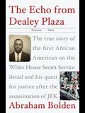 The Echo from Dealey Plaza: The True Story of the First African American on the White House Secret Service Detail and His Quest for Justice After