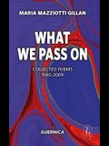 What We Pass On, Volume 166: Collected Poems: 1980-2009