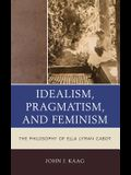 Pragmatism, Feminism, and Idealism in the Philosophy of Ella Lyman Cabot