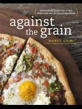 Against the Grain: Extraordinary Gluten-Free Recipes Made from Real, All-Natural Ingredients: A Cookbook