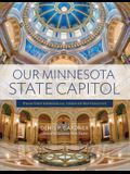 Our Minnesota State Capitol: From Groundbreaking Through Restoration