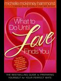 What to Do Until Love Finds You: The Bestselling Guide to Preparing Yourself for Your Perfect Mate