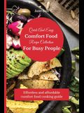 Quick And Easy Comfort Food Recipe Collection For Busy People: Effortless and affordable comfort food cooking guide