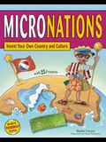 Micronations: Invent Your Own Country and Culture with 25 Projects