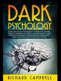 Dark Psychology: Super Advanced Techniques to Persuade Anyone, Secretly Manipulate People and Influence Their Behaviour Without Them No