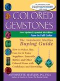 Colored Gemstones 4th Edition: The Antoinette Matlins Buying Guide-How to Select, Buy, Care for & Enjoy Sapphires, Emeralds, Rubies and Other Colored