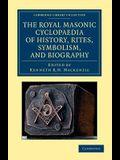 The Royal Masonic Cyclopaedia of History, Rites, Symbolism, and Biography