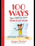 100 Ways Your Child Can Learn Through Play: Fun Activities for Young Children with Sen