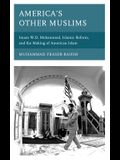 America's Other Muslims: Imam W.D. Mohammed, Islamic Reform, and the Making of American Islam