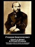 Fyodor Dostoyevsky - Gentle Spirit & Other Stories: Man only likes to count his troubles; he doesn't calculate his happiness