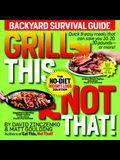 Grill This, Not That!: Backyard Survival Guide
