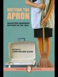 Untying the Apron, Volume 4: Daughters Remember Mothers of the 1950s