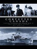 Corvettes Canada: Convoy Veterans of World War II Tell Their True Stories