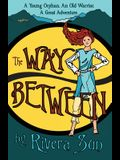 The Way Between: A Young Orphan, An Old Warrior, A Great Adventure