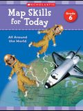Map Skills for Today: Grade 6: All Around the World