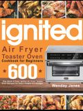 ignited Air Fryer Toaster Oven Cookbook for Beginners: 600-Day Quick & Easy ignited Air Fryer Toaster Oven Recipes for Smart People on a Budget