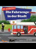 Wir entdecken! Die Fahrzeuge in der Stadt: Ein Bilderbuch mit Reimen über Lastwagen und Autos für Kinder [Kinderreime, Gute-Nacht-Geschichten]