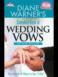 Diane Warner's Complete Book of Wedding Vows, Revised Edition: Hundreds of Ways to Say I Do