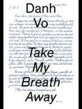 Danh Vo: Take My Breath Away