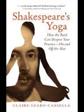 Shakespeare's Yoga: How the Bard Can Deepen Your Practice--On and Off the Mat