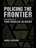 Policing the Frontier: An Ethnography of Two Worlds in Niger