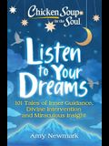 Chicken Soup for the Soul: Listen to Your Dreams: 101 Tales of Inner Guidance, Divine Intervention and Miraculous Insight