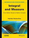 Integral and Measure: From Rather Simple to Rather Complex