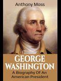 George Washington: A Biography of an American President