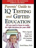 Parent's Guide to IQ Testing and Gifted Education: All You Need to Know to Make the Right Decisions for Your Child