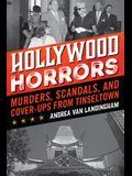 Hollywood Horrors: Murders, Scandals, and Cover-Ups from Tinseltown