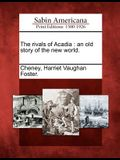 The Rivals of Acadia: An Old Story of the New World.