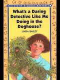 What's a Daring Detective Like Me Doing in the Dog House?