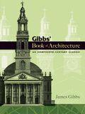 Gibbs' Book of Architecture: An Eighteenth-Century Classic