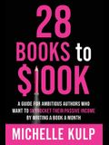 28 Books to $100K: A Guide for Ambitious Authors Who Want to Skyrocket Their Passive Income By Writing a Book a Month
