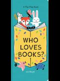 Who Loves Books?: A Flip-Flap Book