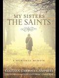 My Sisters the Saints: A Spiritual Memoir