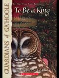 Guardians of Ga'hoole #11: To Be a King