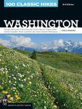100 Classic Hikes: Washington, 3rd Edition: Olympic Peninsula / South Cascades / Mount Rainier / Alpine Lakes / Central Cascades / North Cascades / Sa