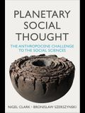 Planetary Social Thought: The Anthropocene Challenge to the Social Sciences